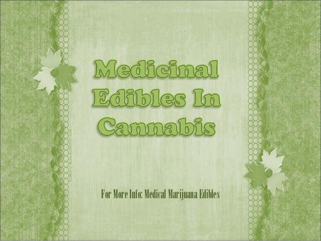 For More Info: Medical Marijuana Edibles
