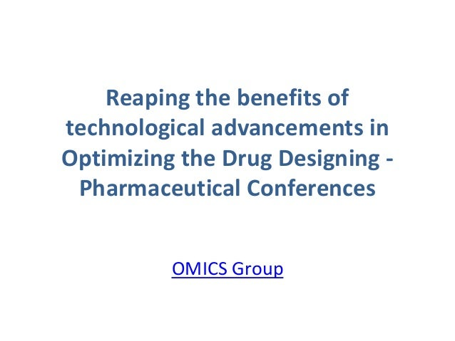 Reaping the benefits of technological advancements in Optimizing the Drug Designing - Pharmaceutical Conferences OMICS Gro...