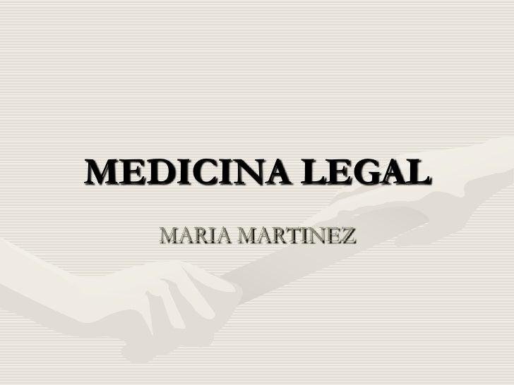 MEDICINA LEGAL   MARIA MARTINEZ