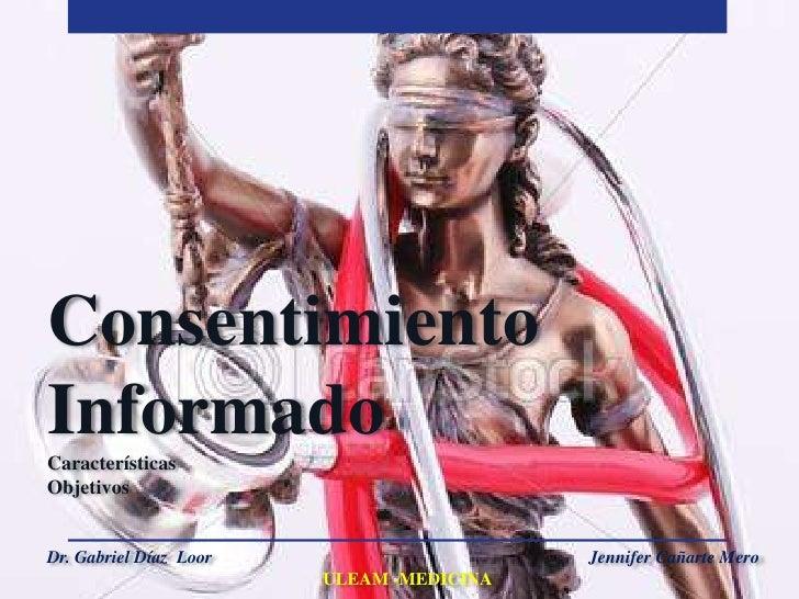 ConsentimientoInformadoCaracterísticasObjetivosDr. Gabriel Díaz Loor                     Jennifer Cañarte Mero            ...