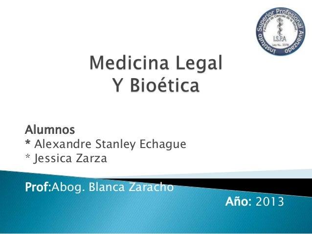Alumnos * Alexandre Stanley Echague * Jessica Zarza Prof:Abog. Blanca Zaracho  Año: 2013