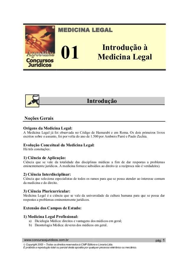 MEDICINA LEGAL   01  Introdução à  Medicina Legal  Introdução  Noções Gerais  Origens da Medicina Legal:  A Medicina Legal...