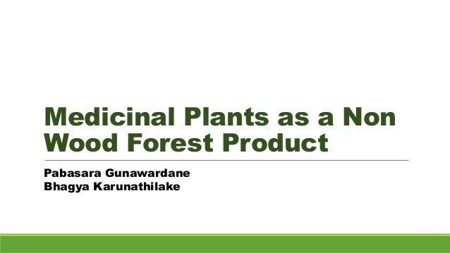 Medicinal Plants as a Non Wood Forest Product Pabasara Gunawardane Bhagya Karunathilake