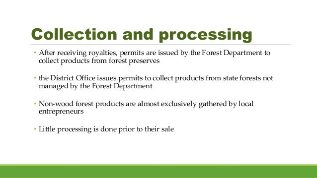 Collection and processing • After receiving royalties, permits are issued by the Forest Department to collect products fro...