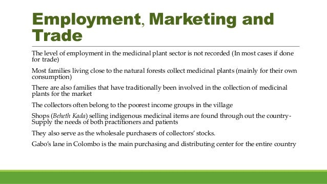 Employment, Marketing and Trade The level of employment in the medicinal plant sector is not recorded (In most cases if do...