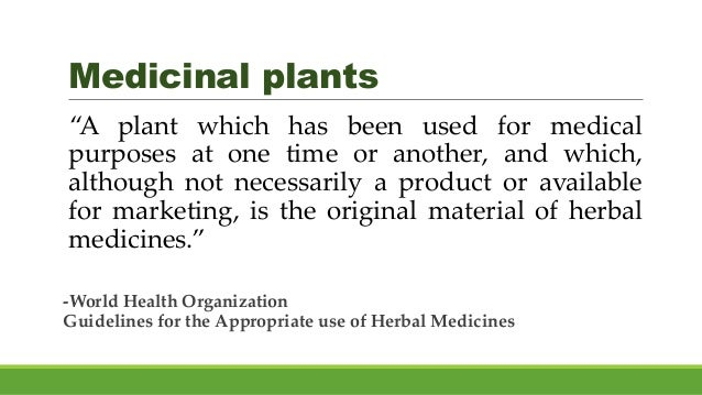 """Medicinal plants """"A plant which has been used for medical purposes at one time or another, and which, although not necessa..."""