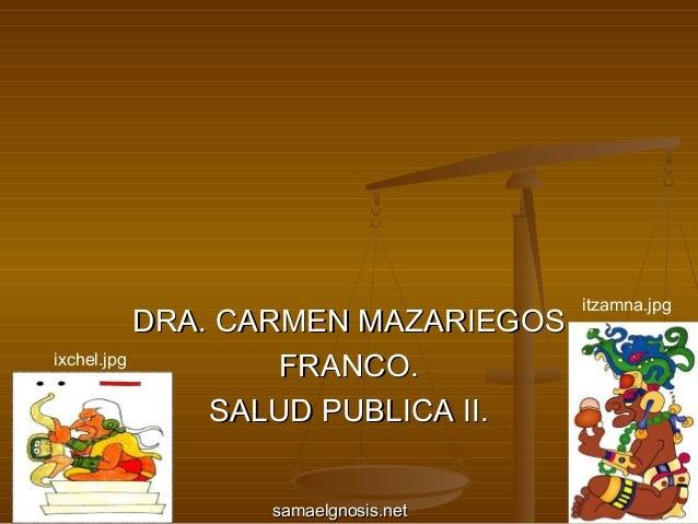 itzamna.jpg           DRA. CARMEN MAZARIEGOSixchel.jpg                   FRANCO.               SALUD PUBLICA II.          ...