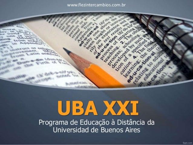 UBA XXI Programa de Educação à Distância da Universidad de Buenos Aires www.flezintercambios.com.br