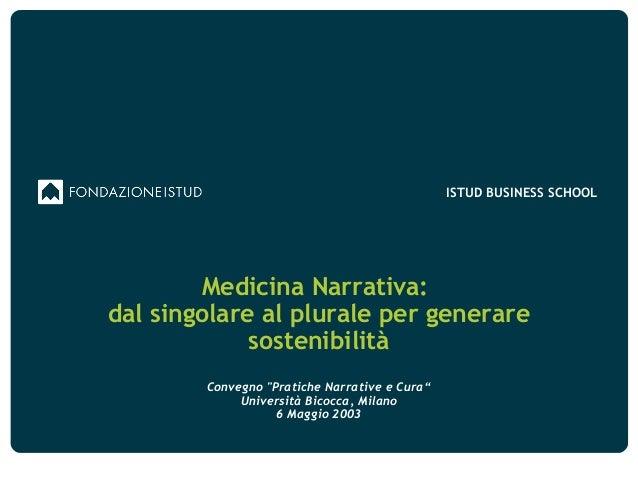 """ISTUD BUSINESS SCHOOLMedicina Narrativa:dal singolare al plurale per generaresostenibilitàConvegno """"Pratiche Narrative e C..."""