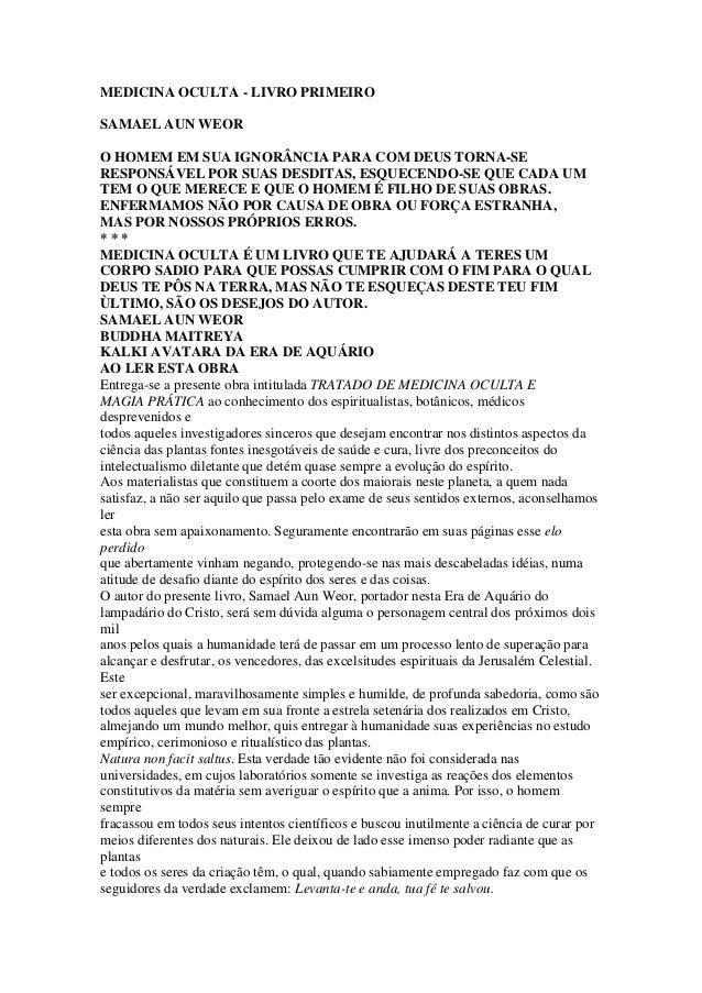 MEDICINA OCULTA - LIVRO PRIMEIRO SAMAEL AUN WEOR O HOMEM EM SUA IGNORÂNCIA PARA COM DEUS TORNA-SE RESPONSÁVEL POR SUAS DES...