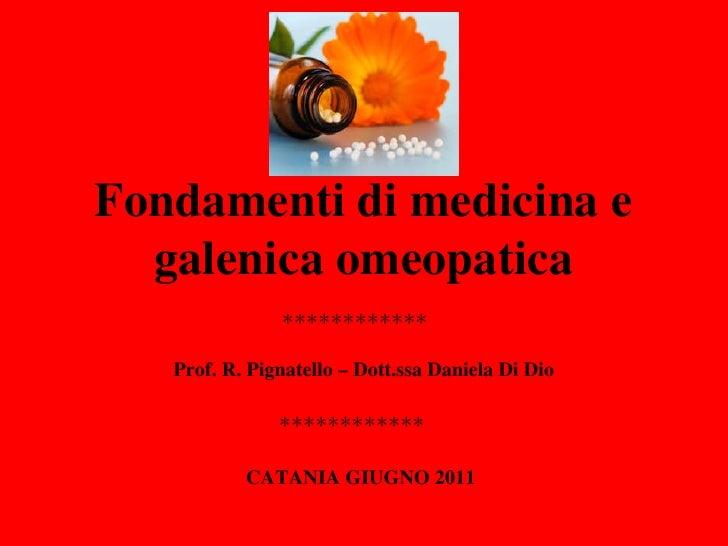 Fondamenti di medicina e  galenica omeopatica               ************   Prof. R. Pignatello – Dott.ssa Daniela Di Dio  ...