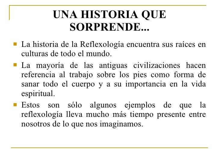 UNA HISTORIA QUE SORPRENDE... <ul><li>La historia de la Reflexología encuentra sus raíces en culturas de todo el mundo. </...