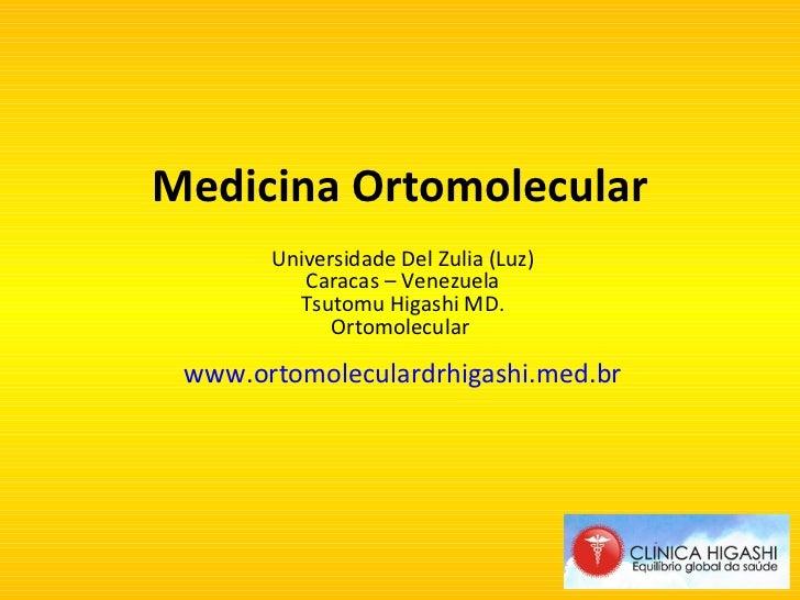Medicina Ortomolecular Universidade Del Zulia (Luz) Caracas – Venezuela Tsutomu Higashi MD. Ortomolecular  www.ortomolecul...
