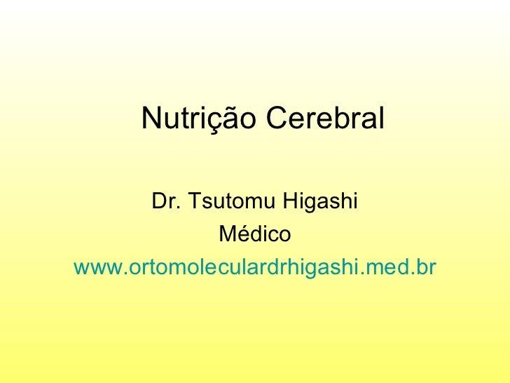 Nutrição Cerebral Dr. Tsutomu Higashi Médico www.ortomoleculardrhigashi.med.br