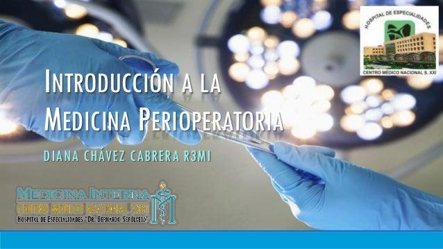 INTRODUCCIÓN A LA MEDICINA PERIOPERATORIA DIANA CHÁVEZ CABRERA R3MI