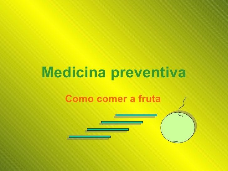 Medicina preventiva Como comer a fruta