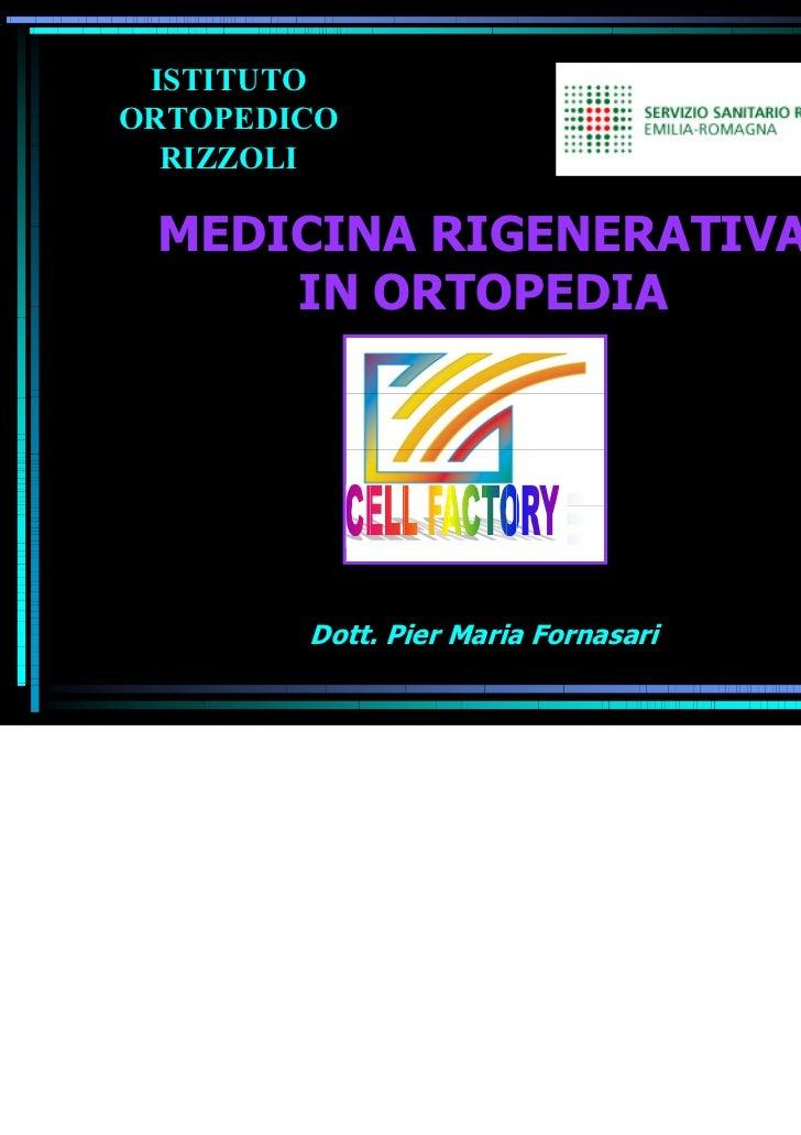 ISTITUTOORTOPEDICO  RIZZOLI MEDICINA RIGENERATIVA     IN ORTOPEDIA        Dott. Pier Maria Fornasari