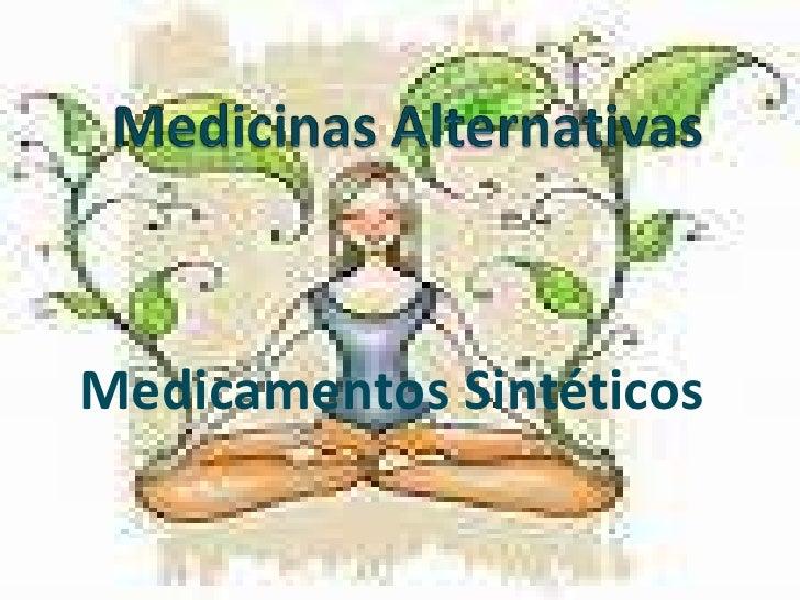 Medicinas Alternativas<br />Medicamentos Sintéticos<br />