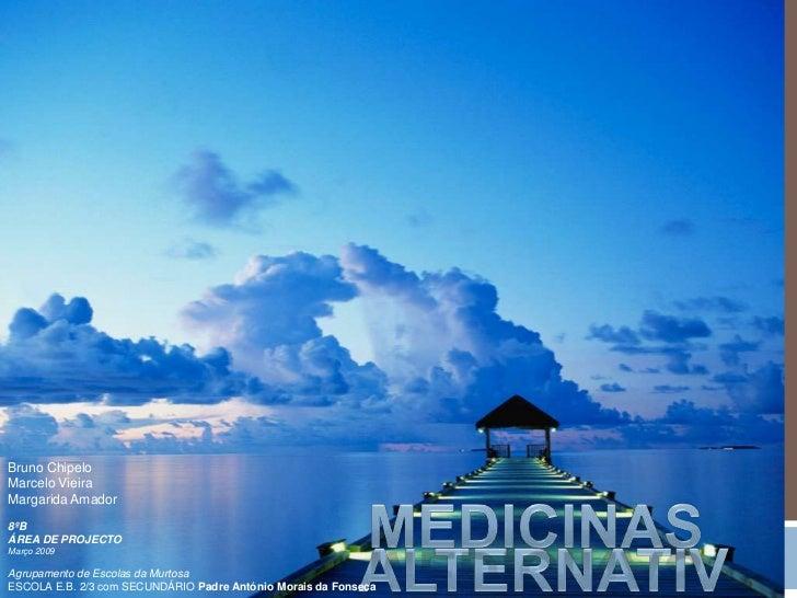 Bruno Chipelo<br />Marcelo Vieira <br />Margarida Amador <br />medicinas<br />8ºB<br />ÁREA DE PROJECTO<br />Março 2009<br...