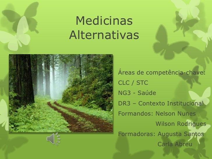 MedicinasAlternativas        Áreas de competência-chave:        CLC / STC        NG3 - Saúde        DR3 – Contexto Institu...