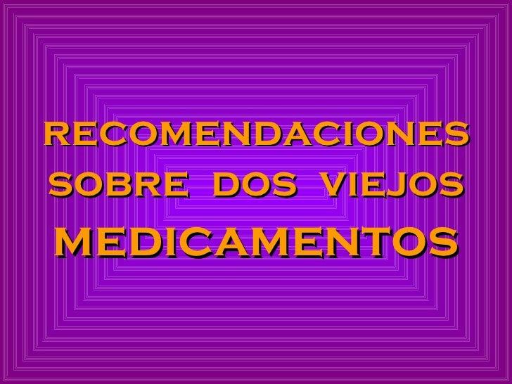 recomendaciones sobre  dos  viejos medicamentos