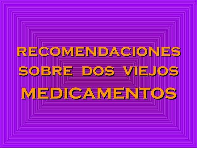 recomendacionesrecomendaciones sobre dos viejossobre dos viejos medicamentosmedicamentos