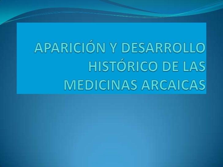 APARICIÓN Y DESARROLLO HISTÓRICO DE LAS MEDICINAS ARCAICAS<br />