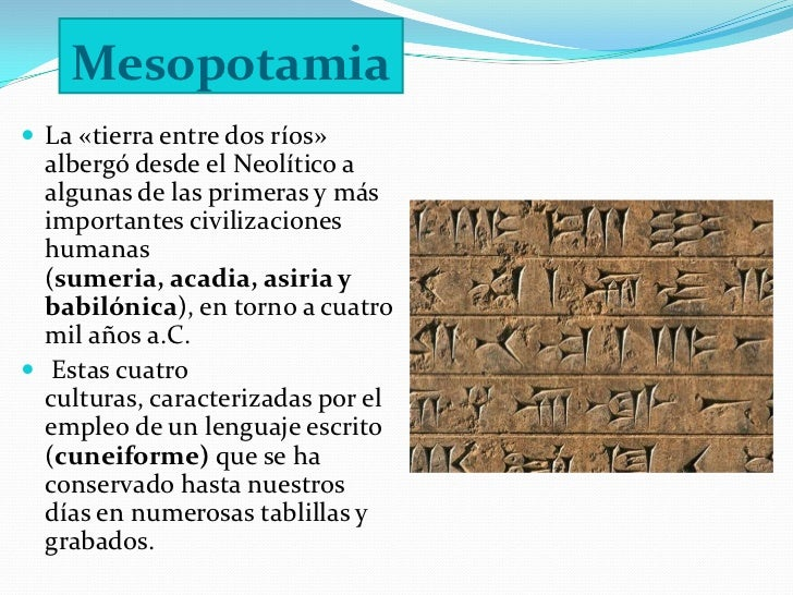 Mesopotamia<br /><ul><li>La «tierra entre dos ríos» albergó desde el Neolítico a algunas de las primeras y más importantes...