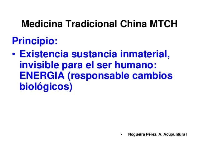 Medicina Tradicional China MTCH Principio: • Existencia sustancia inmaterial, invisible para el ser humano: ENERGIA (respo...