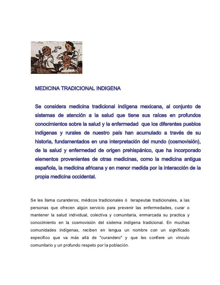 MEDICINA TRADICIONAL INDIGENA  Se considera medicina tradicional indígena mexicana, al conjunto de  sistemas de atención a...
