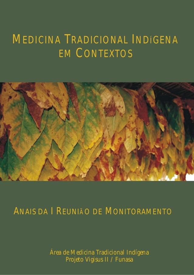 Área de Medicina Tradicional Indígena Projeto Vigisus II / Funasa ANAIS DA I REUNIÃ O DE MONITORAMENTO MEDICINA TRADICIONA...