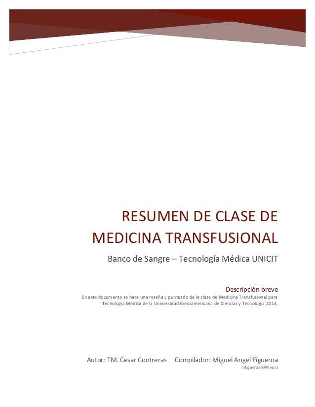RESUMEN DE CLASE DE MEDICINA TRANSFUSIONAL Banco de Sangre – Tecnología Médica UNICIT Autor: TM. Cesar Contreras Compilado...