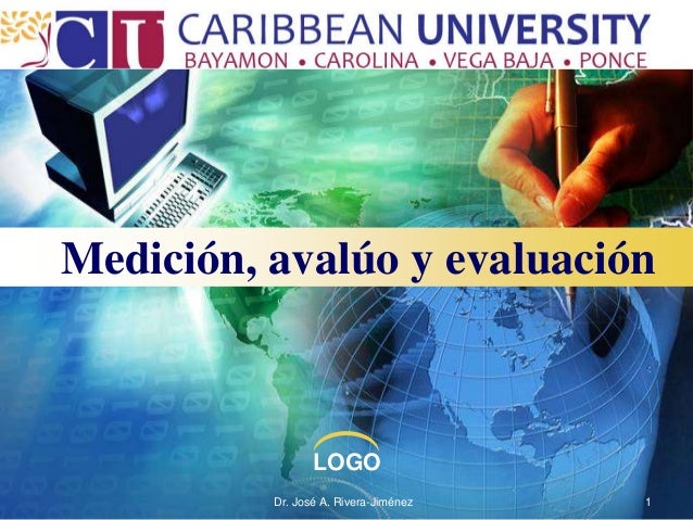 Medición, avalúo y evaluación                 LOGO          Dr. José A. Rivera-Jiménez   1