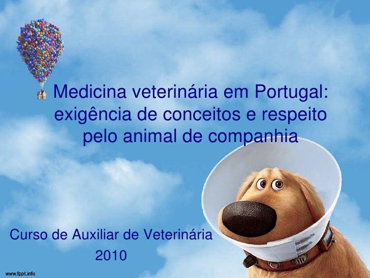 Medicina veterinária em Portugal:       exigência de conceitos e respeito           pelo animal de companhia     Curso de ...