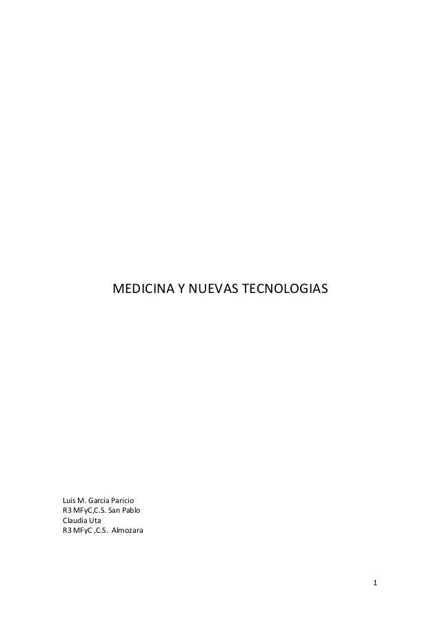 1MEDICINA Y NUEVAS TECNOLOGIASLuis M. García ParicioR3 MFyC,C.S. San PabloClaudia UtaR3 MFyC ,C.S. Almozara