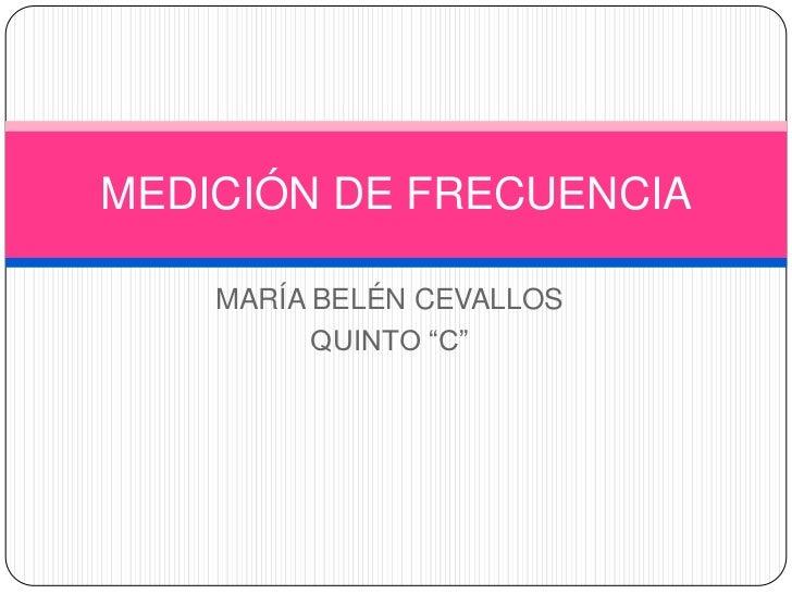 """MEDICIÓN DE FRECUENCIA    MARÍA BELÉN CEVALLOS          QUINTO """"C"""""""