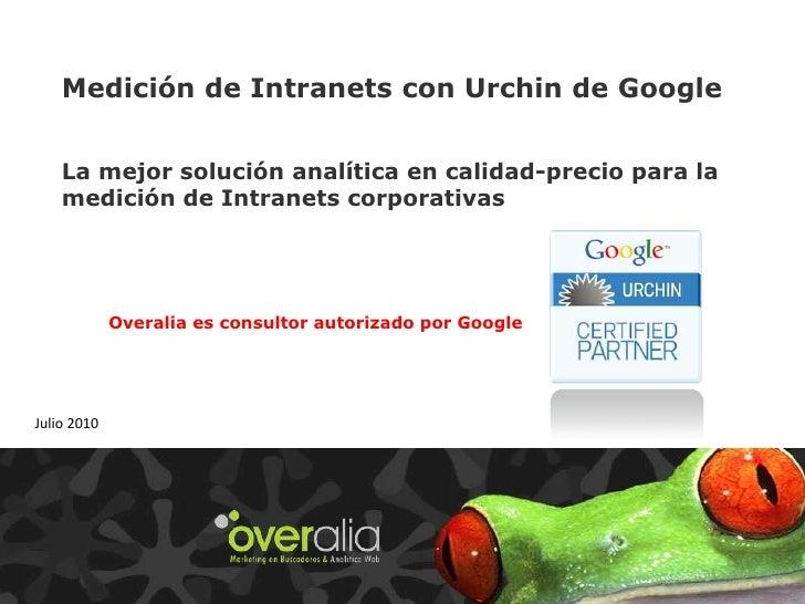 Medición de Intranets con Urchin de Google<br />La mejor solución analítica en calidad-precio para la medición de Intranet...