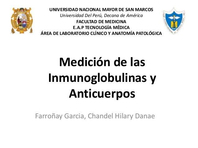 Medición de las Inmunoglobulinas y Anticuerpos Farroñay Garcia, Chandel Hilary Danae UNIVERSIDAD NACIONAL MAYOR DE SAN MAR...
