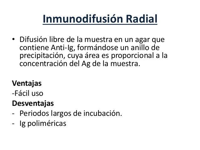 Inmunodifusión Radial • Difusión libre de la muestra en un agar que contiene Anti-Ig, formándose un anillo de precipitació...