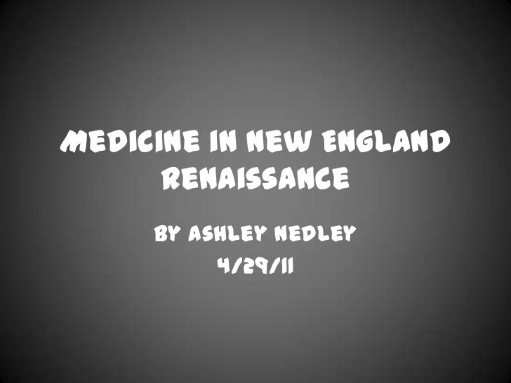 Medicine in New England Renaissance<br />By Ashley Nedley<br />4/29/11<br />