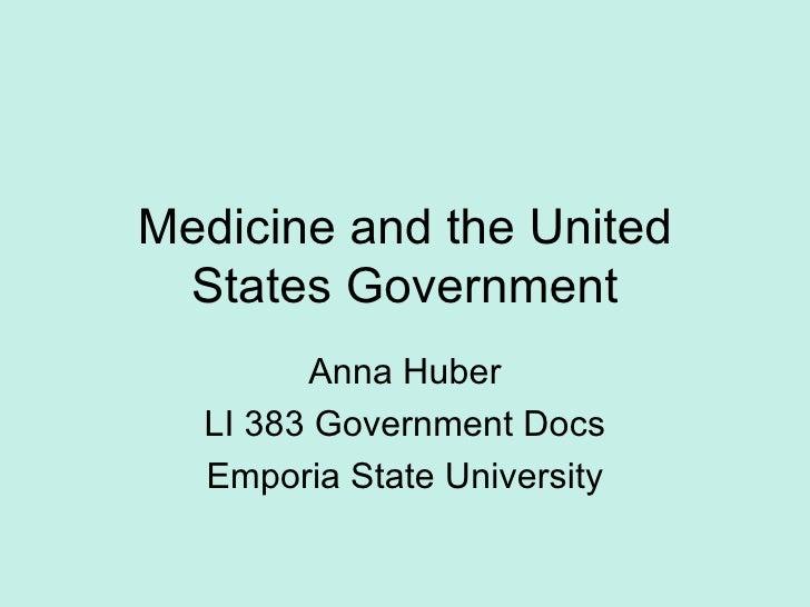 Anna Huber LI 383 Government Docs Emporia State University Medicine and the United States Government