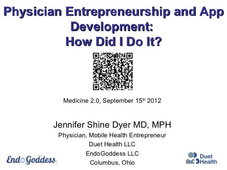 Physician Entrepreneurship and App           Development:          How Did I Do It?         Medicine 2.0, September 15th 2...
