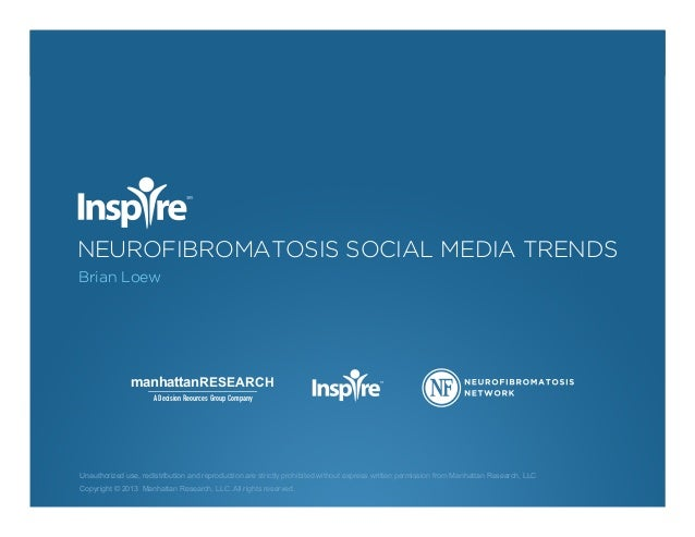 NEUROFIBROMATOSIS SOCIAL MEDIA TRENDS Brian Loew Unauthorized use, redistribution and reproduction are strictly prohibited...