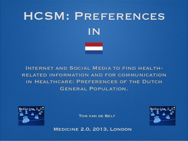 HCSM: Preferences in Internet and Social Media to find health- related information and for communication in Healthcare: Pr...