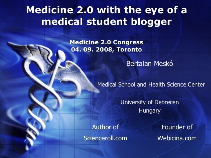 Medicine 2.0 with the eye of a   medical student blogger          Medicine 2.0 Congress         04. 09. 2008, Toronto     ...