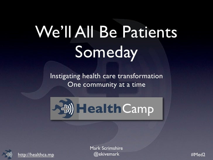We'll All Be Patients               Someday                 Instigating health care transformation                       O...