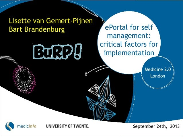 ePortal for self management: critical factors for implementation Medicine 2.0 London Lisette van Gemert-Pijnen Bart Brande...
