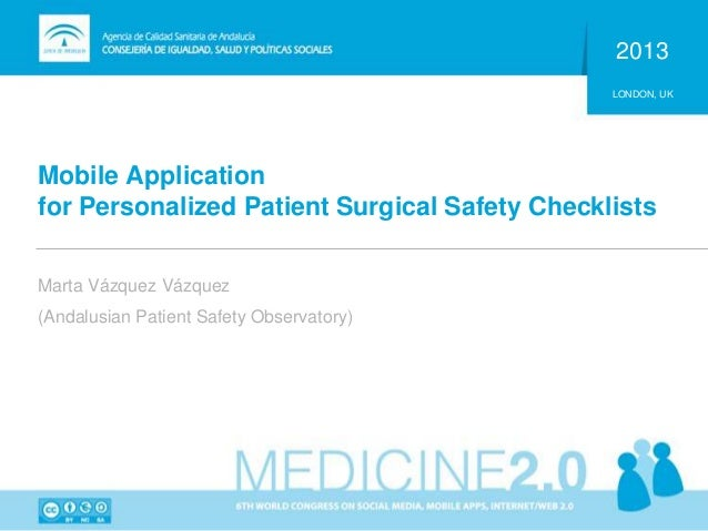 Mobile Application for Personalized Patient Surgical Safety Checklists 2013 LONDON, UK Marta Vázquez Vázquez (Andalusian P...