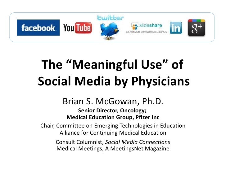 "The ""Meaningful Use"" of  Social Media by Physicians Brian S. McGowan, Ph.D. Senior Director, Oncology;  Medical Education ..."