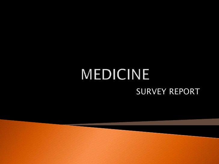 MEDICINE<br />SURVEY REPORT<br />om<br />